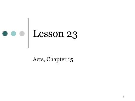 1 Lesson 23 Acts, Chapter 15. 2 Time Frame (Acts 15) Paul's first missionary journey, covered in Acts 13:1 – Acts 14:28, came after Herod's death in A.D.