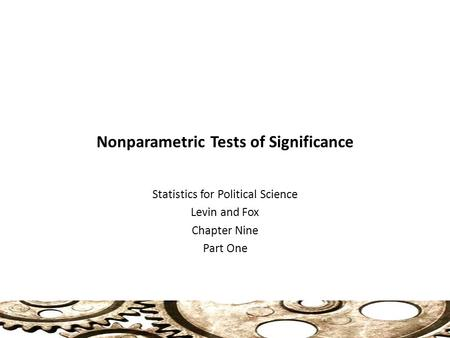 Nonparametric Tests of Significance Statistics for Political Science Levin and Fox Chapter Nine Part One.