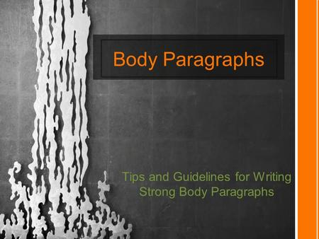Body Paragraphs Tips and Guidelines for Writing Strong Body Paragraphs.