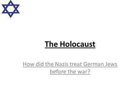 The Holocaust How did the Nazis treat German Jews before the war?