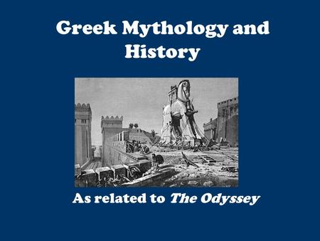 Greek Mythology and History As related to The Odyssey.