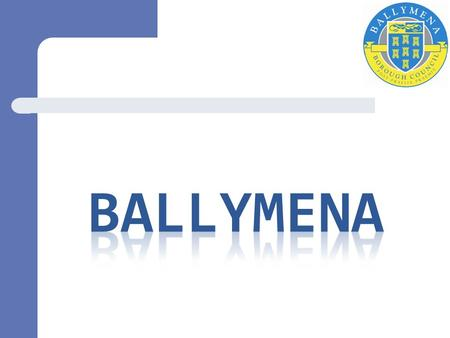 Ballymena Town Centre Recognised as a strong retail destination Compact town centre with two shopping centres Successful mix of independent and.