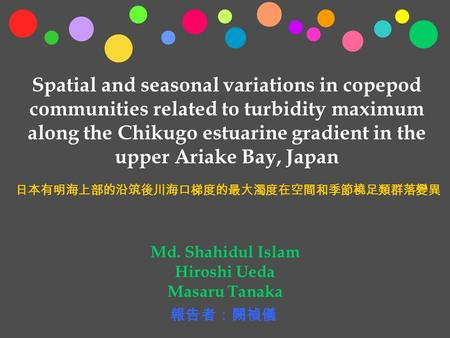 Spatial and seasonal variations in copepod communities related to turbidity maximum along the Chikugo estuarine gradient in the upper Ariake Bay, Japan.