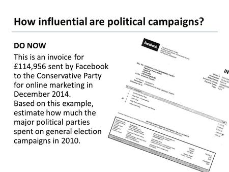How influential are political campaigns? DO NOW This is an invoice for £114,956 sent by Facebook to the Conservative Party for online marketing in December.