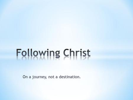 On a journey, not a destination.. 1) Several videos 2) Craig Barnes audio 3) Photos in groups I) Following Christ is simple to say, but hard to translate.