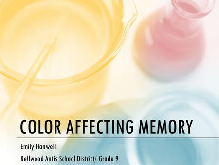 COLOR AFFECTING MEMORY Emily Hanwell Bellwood Antis School District/ Grade 9.