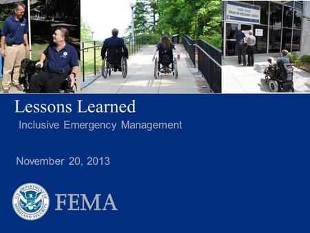 Lessons Learned Inclusive Emergency Management November 20, 2013.