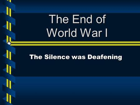 The End of World War I The Silence was Deafening.