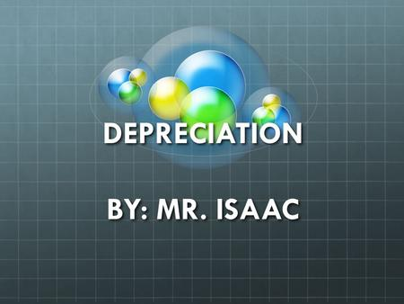 DEPRECIATION BY: MR. ISAAC. Question #1: Victoria bought a car for $50,000 on January 01 st 2010. The depreciation rate for the year was 5%. What is the.