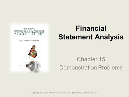 Financial Statement Analysis Chapter 15 Demonstration Problems Copyright © 2014 Pearson Education, Inc. publishing as Prentice Hall.
