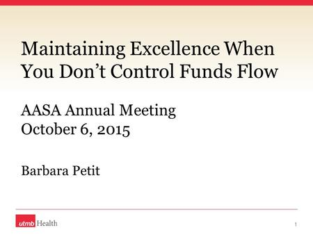 Maintaining Excellence When You Don't Control Funds Flow Barbara Petit 1 AASA Annual Meeting October 6, 2015.