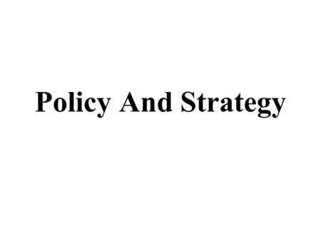 Policy And Strategy. Policy Meaning A policy is a general statement which is formulated by an organisation for the guidance of its personnel. The objectives.