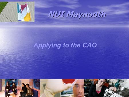 NUI Maynooth Applying to the CAO. The College Experience Applying to the CAO Intended to simplify Applications to Third Level Applicants list courses.