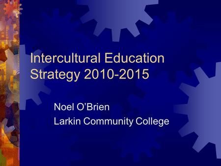 Intercultural Education Strategy 2010-2015 Noel O'Brien Larkin Community College.