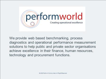 We provide web based benchmarking, process diagnostics and operational performance measurement solutions to help public and private sector organisations.