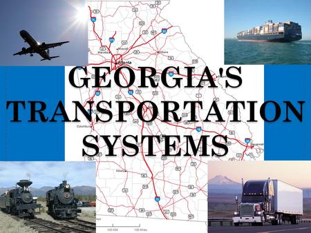 "GEORGIA'S TRANSPORTATION SYSTEMS. WATER Georgia's Waterways: important inland ""highways"" for social, political, and economic growth. Recreation, water."
