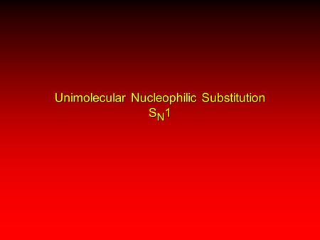 Unimolecular Nucleophilic Substitution S N 1. Tertiary alkyl halides are very unreactive in substitutions that proceed by the S N 2 mechanism. Do they.