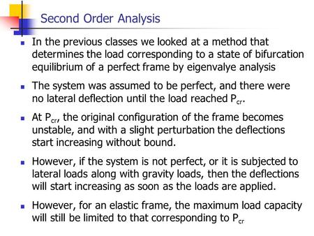 Second Order Analysis In the previous classes we looked at a method that determines the load corresponding to a state of bifurcation equilibrium of a perfect.