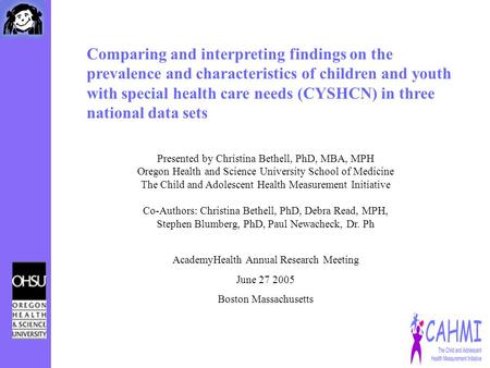Comparing and interpreting findings on the prevalence and characteristics of children and youth with special health care needs (CYSHCN) in three national.