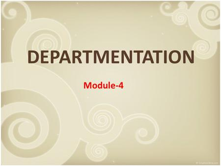 DEPARTMENTATION Module-4. Meaning Departmentation means the process by which similar activities of business are grouped into units for the purpose of.