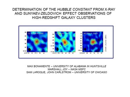 DETERMINATION OF THE HUBBLE CONSTANT FROM X-RAY AND SUNYAEV-ZELDOVICH EFFECT OBSERVATIONS OF HIGH-REDSHIFT GALAXY CLUSTERS MAX BONAMENTE – UNIVERSITY OF.