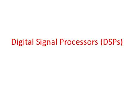 Digital Signal Processors (DSPs). DSP Advanced signal processor circuits MAC (Multiply and Accumulate) unit (s) - provides fast multiplication of two.