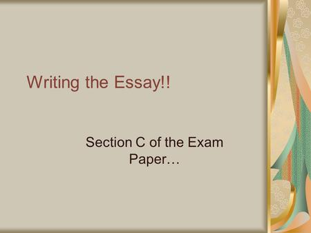 Writing the Essay!! Section C of the Exam Paper….