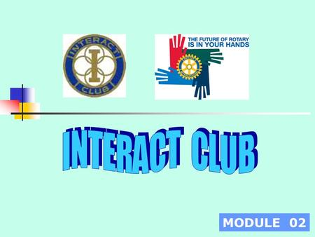 MODULE 02. INTERACT is a service and social club for young people ages 14 - 18. Each club is sponsored by a Rotary club. Interact derives its name from.