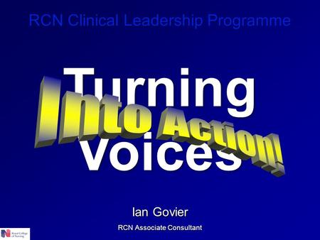 RCN Clinical Leadership Programme Ian Govier RCN Associate Consultant Turning Voices.