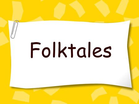 Folktales. What is a folktale? a story or legend handed down from generation to generation usually passed down through oral retelling explains something.
