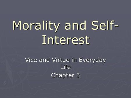 Morality and Self- Interest Vice and Virtue in Everyday Life Chapter 3.