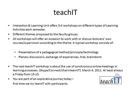 TeachIT Interaction & Learning Unit offers 3-4 workshops on different types of Learning Activities each semester. Different themes proposed by the faculty.
