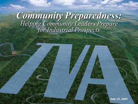 July 19, 2005 Community Preparedness: Helping Community Leaders Prepare for Industrial Prospects.