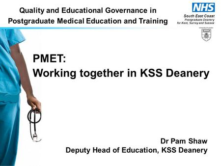 South East Coast Postgraduate Deanery for Kent, Surrey and Sussex Quality and Educational Governance in Postgraduate Medical Education and Training PMET: