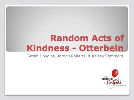 Random Acts of Kindness - Otterbein Sarah Douglas, Jordan Roberts, & Kelsey Sommers.