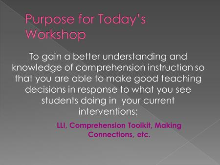 To gain a better understanding and knowledge of comprehension instruction so that you are able to make good teaching decisions in response to what you.