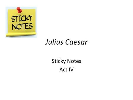 Julius Caesar Sticky Notes Act IV. Scene 1 Lines 21-30 contain a simile that compare Lepidus to a donkey which indicates Antony's lack of respect for.