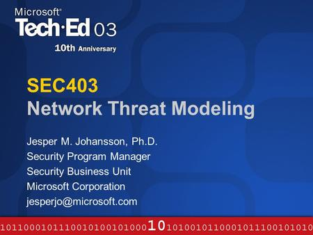 SEC403 Network Threat Modeling Jesper M. Johansson, Ph.D. Security Program Manager Security Business Unit Microsoft Corporation