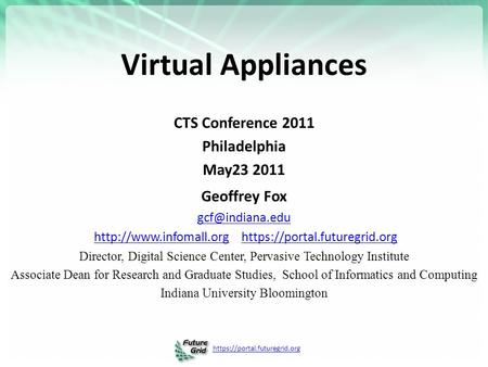 Https://portal.futuregrid.org Virtual Appliances CTS Conference 2011 Philadelphia May23 2011 Geoffrey Fox  https://portal.futuregrid.orghttp://www.infomall.orghttps://portal.futuregrid.org.