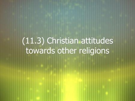 (11.3) Christian attitudes towards other religions.