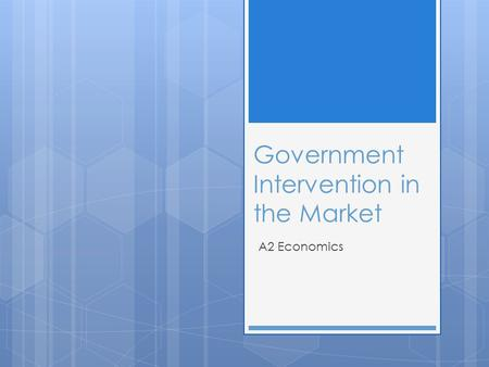Government Intervention in the Market A2 Economics.