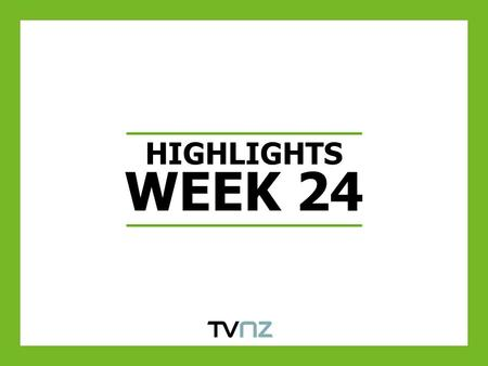 HIGHLIGHTS WEEK 24. VIEWERS TURN TO TV ONE TO SUPPORT NZ AT THE FIFA WORLD CUP Source: Nielsen TAM. 15/06/2010.