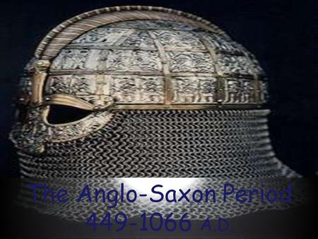 The Anglo-Saxon Period 449-1066 A.D.. Expand: wyrd mead hall ADD Bragging and more on weaponry information from textbook.