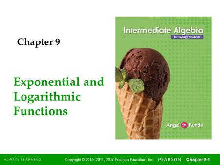 1 Copyright © 2015, 2011, 2007 Pearson Education, Inc. Chapter 9-1 Exponential and Logarithmic Functions Chapter 9.