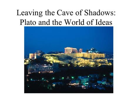 Leaving the Cave of Shadows: Plato and the World of Ideas.