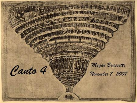 Canto 4 Megan Brassette November 7, 2007. Summary of Canto IV An unconscious Dante is awakened by a strike of thunder where he finds himself on the other.