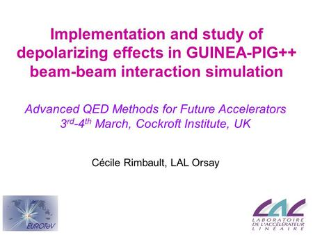 Implementation and study of depolarizing effects in GUINEA-PIG++ beam-beam interaction simulation Advanced QED Methods for Future Accelerators 3 rd -4.