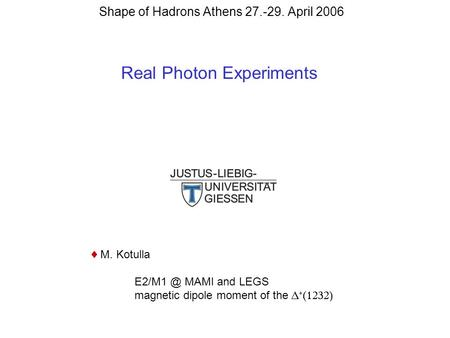 Shape of Hadrons Athens 27.-29. April 2006 Real Photon Experiments  M. Kotulla MAMI and LEGS magnetic dipole moment of the   