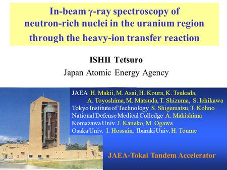 In-beam  -ray spectroscopy of neutron-rich nuclei in the uranium region through the heavy-ion transfer reaction ISHII Tetsuro Japan Atomic Energy Agency.