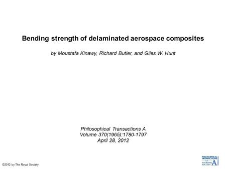 Bending strength of delaminated aerospace composites by Moustafa Kinawy, Richard Butler, and Giles W. Hunt Philosophical Transactions A Volume 370(1965):1780-1797.